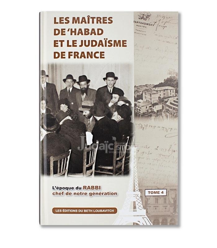 Les maîtres de 'Habad et le judaïsme de France VOL 4