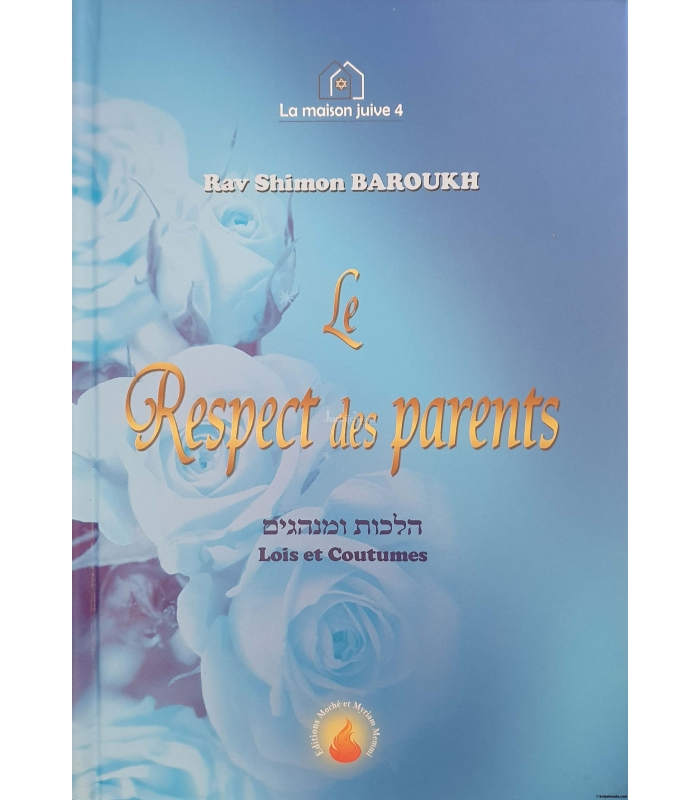 Le Respect des parents - Lois et Coutumes - Rav Shimon Baroukh